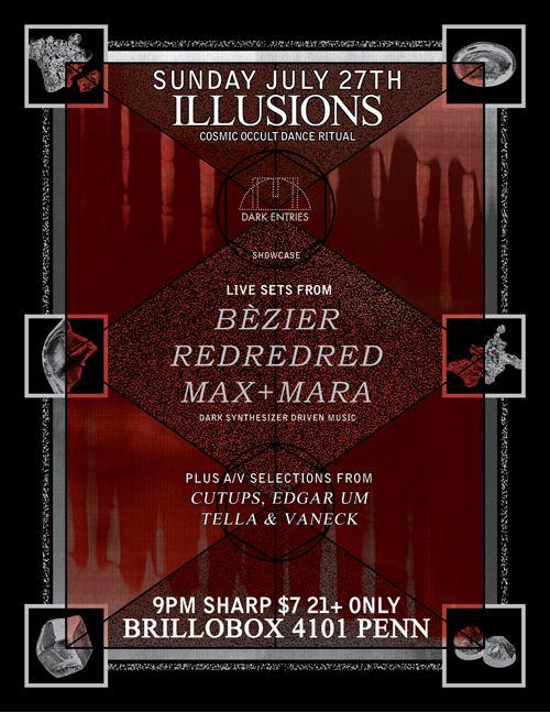 Sun July 27th ILLUSIONS Dark Entries showcase w/ Bézier, RedRedRed, Max+Mara + DJs @ Brillobox