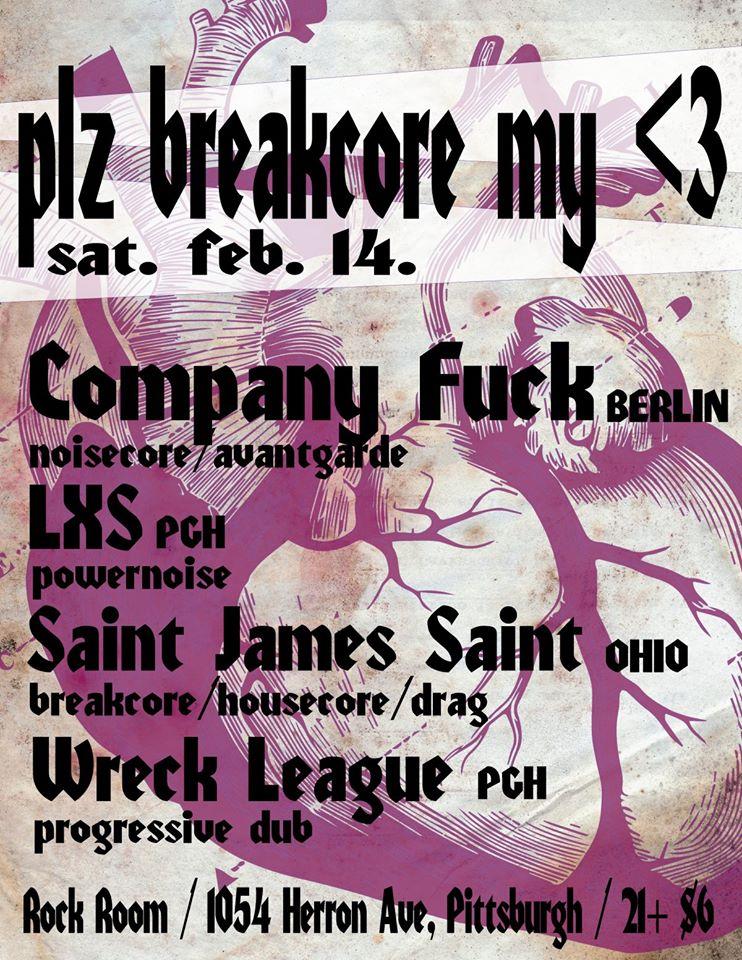 Sat Feb 14th Please Breakcore My <3!  w/ Company F*ck (Berlin),  LXS, Saint James Saint, Wreck League @ Rock Room