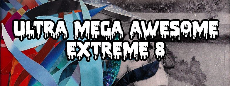 Sat May 30th ULTRA MEGA AWESOME EXTREME 8:  10-year anniversary extreme / fun music fest @ The Sanctuary in Detroit