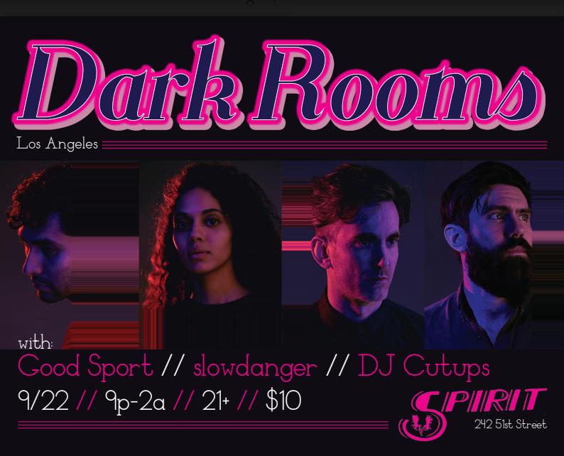 Sat Sept 22 Spirit Presents Dark Rooms (LA) / slowdanger, Good Sport, Cutups