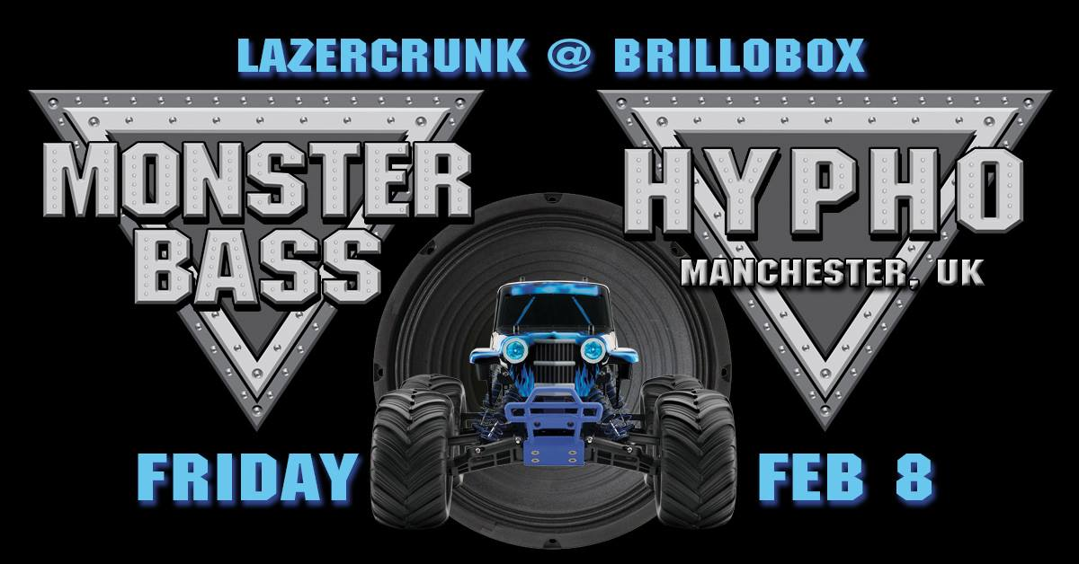 Fri Feb 8th LazerCrunk Monster Bass w/ Hypho (UK) @ Brillobox
