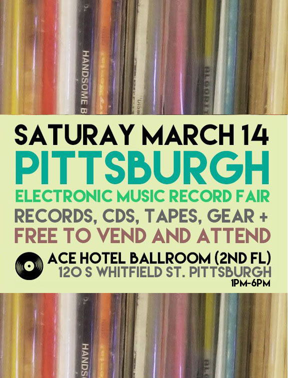 Sat March 14th Pittsburgh Electronic Music Record Fair @ Ace Hotel